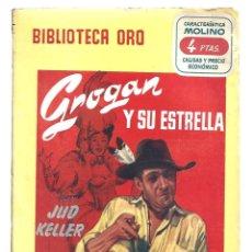 Libros de segunda mano: BIBLIOTECA ORO 364: GROGAN Y SU ESTRELLA, 1952, MOLINO, PRIMERA EDIDIÓN. COLECCIÓN A.T.. Lote 294505753