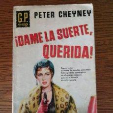 Libros de segunda mano: DAME LA SUERTE, QUERIDA (PETER CHEYNEY). Lote 295686798