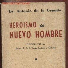 Libros de segunda mano: HEROÍSMO DEL NUEVO HOMBRE, POR EL DR. ANTONIO DE LA GRANDA. 1941.. Lote 23016290