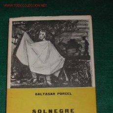 Libros de segunda mano: SOLNEGRE DE BALTASAR PORCEL, 1A.EDICIÓN 1961. Lote 27445505
