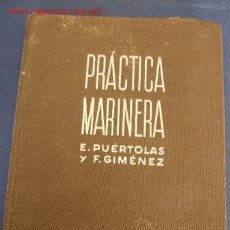 Libros de segunda mano: PRÁCTICA MARINERA-E. PUÉRTOLAS Y F. GIMÉNEZ.-EDITORIAL REVERTÉ-BARCELONA-1956.. Lote 23392167
