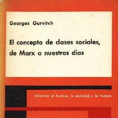 Libros de segunda mano: EL CONCEPTO DE CLASES SOCIALES, DE MARX A NUESTROS DÍAS, POR GEORGES GURVITCH. 1960. Lote 26956464