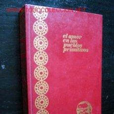 Libros de segunda mano: EL AMOR EN LOS PUEBLOS PRIMITIVOS. Lote 26186152