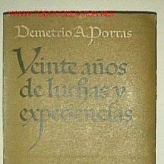 Libros de segunda mano: VEINTE AÑOS DE LUCHAS Y EXPERIENCIAS / DEMETRIO A. PORRAS BUENOS AIRES : AMERICALEE, 1947. Lote 26421897