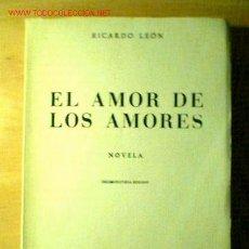 Libros de segunda mano: EL AMOR DE LOS AMORES. RICARDO LEÓN.. Lote 22352107