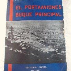 Libros de segunda mano: EL PORTAAVIONES BUQUE PRINCIPAL. Lote 14678703