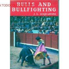 Libros de segunda mano: BULLS AND BULLFIGHTING. J. L. ACQUARONI. EDITORIAL NOGUER. BARCELONA. 1964. Lote 166316
