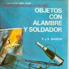 Libros de segunda mano: OBJETOS CON ALAMBRE Y SOLDADOR. Lote 24381972
