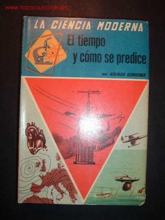 LA CIENCIA MODERNA ,EL TIEMPO Y COMO SE PREDICE POR HERMAN SCHENEIDER, EDITORIAL SOPENA S.A.1959 (Libros de Segunda Mano - Ciencias, Manuales y Oficios - Otros)