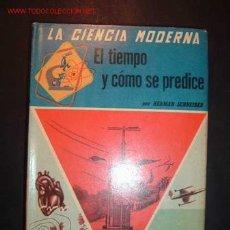 Libros de segunda mano: LA CIENCIA MODERNA ,EL TIEMPO Y COMO SE PREDICE POR HERMAN SCHENEIDER, EDITORIAL SOPENA S.A.1959. Lote 14697982