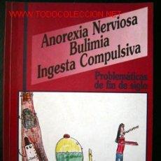 Libros de segunda mano: ANOREXIA NERVIOSA BULIMIA INGESTA COMPULSIVA. Lote 13784445