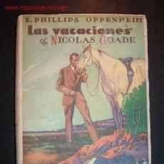 Libros de segunda mano: OBRA DE E. PHILLIPS OPPENHEIM-LAS VACACIONES DE NICOLAS GOADE. Lote 14589307