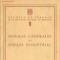 Libros de segunda mano - NORMAS GENERALES DE DIBUJO INDUSTRIAL - 1954 - ESCUELA DE TRABAJO DE LA DIPUTACION DE BARCELONA - 23059896
