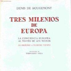 Libros de segunda mano: DENIS DE ROUGEMONT. TRES MILENIOS DE EUROPA. MADRID, REVISTA OCCIDENTE, 1963 . Lote 11090389
