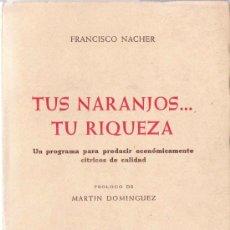Libros de segunda mano: TUS NARANJOS... TU RIQUEZA / POR FRANCISCO NÁCHER. Lote 21116169