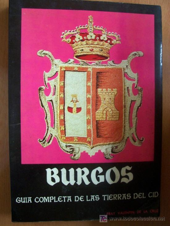 BURGOS GUIA COMPLETA DE LAS TIERRAS DEL CID - FRAY VALENTIN DE LA CRUZ - 304 PÁGINAS - AÑO 1979 (Libros de Segunda Mano - Historia - Otros)