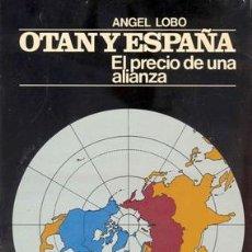 Libros de segunda mano: OTAN Y ESPAÑA. EL PRECIO DE UNA ALIANZA. Lote 21091113