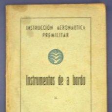 Libros de segunda mano: INSTRUMENTOS DE A BORDO. INSTRUCCIÓN AERONAÚTICA PREMILITAR. MINISTERIO DEL AIRE, 1942.. Lote 14162209