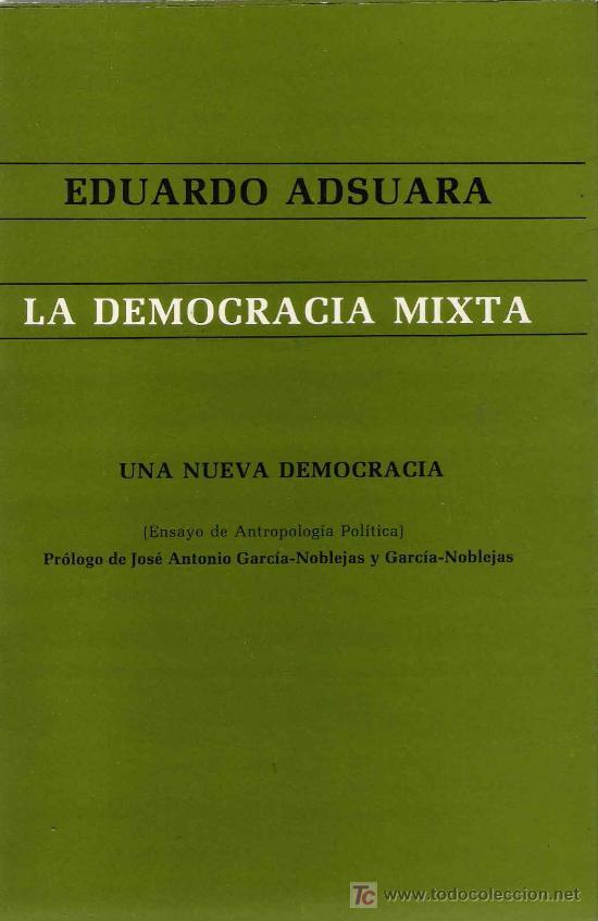 LA DEMOCRACIA MIXTA : UNA NUEVA DEMOCRACIA / EDUARDO ADSUARA (Libros de Segunda Mano - Pensamiento - Otros)