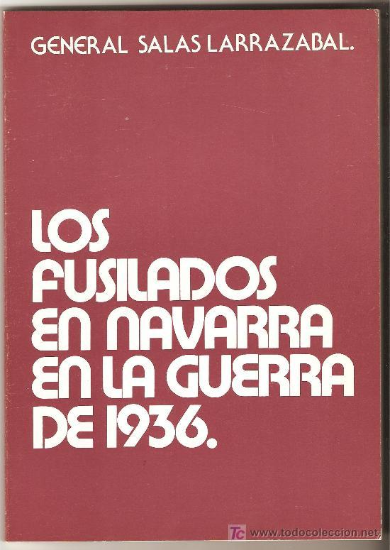 LOS FUSILADOS EN NAVARRA EN LA GUERRA DE 1936 - RAMÓN SALAS LARRAZABAL (Libros de Segunda Mano - Historia - Otros)