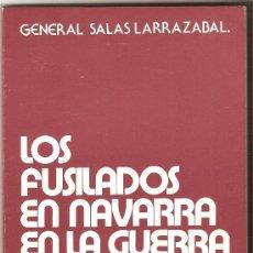 Libros de segunda mano: LOS FUSILADOS EN NAVARRA EN LA GUERRA DE 1936 - RAMÓN SALAS LARRAZABAL. Lote 25506940