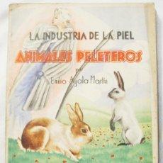 Libros de segunda mano: LA INDUSTRIA DE LA PIEL, ANIMALES PELETEROS, POR EMILIO AYALA MARTÍN.. Lote 26142119