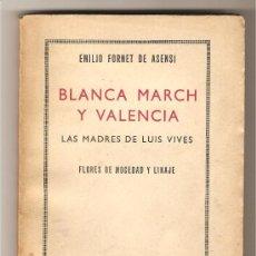 Libros de segunda mano: BLANCA MARCH Y VALENCIA. LAS MADRES DE LUIS VIVES. FLORES DE MOCEDAD Y LINAJE .- EMILIO FORNET . Lote 27187254