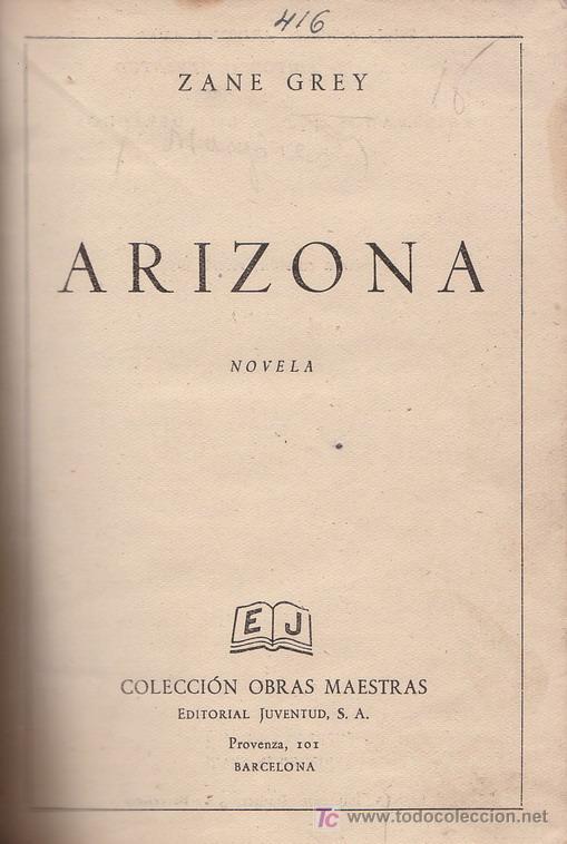 ZANE GREY. ARIZONA. COLECCIÓN JUVENTUD 1953. (Libros de Segunda Mano (posteriores a 1936) - Literatura - Otros)