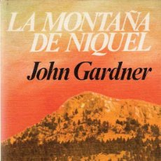 Libros de segunda mano: LA MONTAÑA DE NIQUEL / [POR] JOHN GARDNER. Lote 21201688