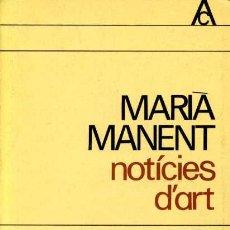 Libros de segunda mano: MARIÀ MANENT - NOTÍCIES D'ART - PRÓLEG D'ALBERT RAFOLS CASAMADA. Lote 26421651