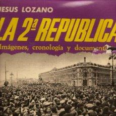 Libros de segunda mano: LA 2ª REPUBLICA. IMAGENES, CRONOLOGIA Y DOCUMENTOS / JESUS LOZANO. BARCELONA : ACERVO, 1973. Lote 26288691