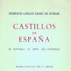 Libros de segunda mano: FEDERICO C. SAINZ DE ROBLES. CASTILLOS EN ESPAÑA.- SU HISTORIA. SU ARTE. SUS LEYENDAS. MADRID, 1952. Lote 27468094