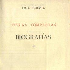 Libros de segunda mano: EMIL LUDWIG. OBRAS COMPLETAS. TOMO III: BIOGRAFIAS. A-PI-116. Lote 3424670