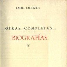 Libros de segunda mano: EMIL LUDWIG. OBRAS COMPLETAS. BIOGRAFIAS. TOMO IV. A-PI-117. Lote 3424697