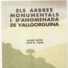 Libros de segunda mano: ELS ARBRES MONUMENTALS I D' ANOMENADA DE VALLGORGUINA / J. MORA I J.M. RIERA. . Lote 24670614