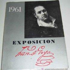 Libros de segunda mano: ANTIGUO CATALOGO DE LA EXPOSICIÓN FRANCISCO DE GOYA IV CENTENARIO DE LA CAPITALIDAD - 1961 - EXCMO.. Lote 19026957