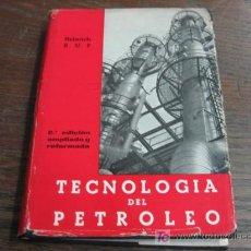 Libros de segunda mano: TECNOLOGIA DEL PETROLEO 1965 POR HEINRICH 2ª EDICION. Lote 4657583