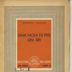 Libros de segunda mano: DOMÈNEC GUANSÉ - UNA NOIA ÉS PER UN REI - (TEATRE EN CATALÀ) - 1937. Lote 151336222