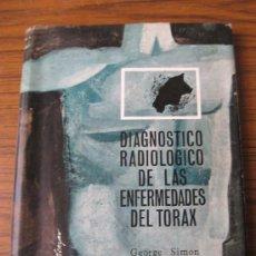 Libros de segunda mano: DIAGNOSTICO RADIOLOGICO DE LAS ENFERMEDADES DEL TORAX POR GEORGE SIMÓN 1965. Lote 15329802