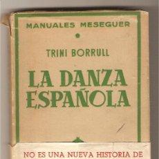 Libros de segunda mano: LA DANZA ESPAÑOLA .-TRINI BORRULL. Lote 97463928