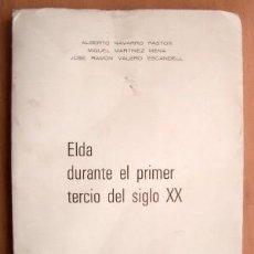 Libros de segunda mano: ELDA DURANTE EL PRIMER TERCIO DEL SIGLO XX - ALBERTO NAVARRO PASTOR Y OTROS - 135 PÁGS.. Lote 24738759