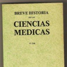 Libros de segunda mano: BREVE HISTORIA DE LAS CIENCIAS MÉDICAS .-F. CID. Lote 26451842