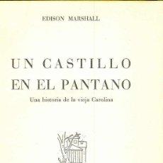 Libros de segunda mano: UN CASTILLO EN EL PANTANO. EDISON MARSHALL, 1958. Lote 9555266