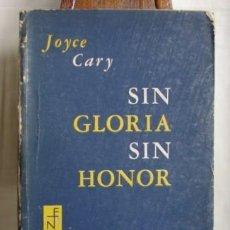 Libros de segunda mano: SIN GLORIA, SIN HONOR, POR JOYCE CARY, PRIMERA EDICION, INHALLABLE EJEMPLAR, DE 1961. Lote 27355994