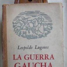Libros de segunda mano: LA GUERRA GAUCHA, DE LEOPOLDO LUGONES. PRIMERA EDICION DE EMECE, 1954.. Lote 27284278