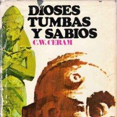 Libros de segunda mano: DIOSES, TUMBAS Y SABIOS : LA NOVELA DE LA ARQUEOLOGIA / C.W. CERAM . Lote 26734809