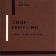 Libros de segunda mano: ANGEL FEMENINO (CARTAS CONFIDENCIALES A PEPITA) - ATTILIO BRUSCHETTI. Lote 22035227