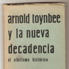 Libros de segunda mano: ARNOLD TOYNBEE Y LA NUEVA DECADENCIA. EL NIHILISMO HISTÓRICO .-FRANZ BORKENAU. Lote 27298709
