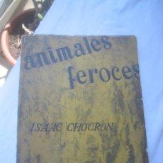Libros de segunda mano: ANIMALES FEROCES DE ISAAC CHOCRÓN. AÑO 1964. DEDICATORIA ORIGINAL DEL AUTOR. L 656. Lote 26997632
