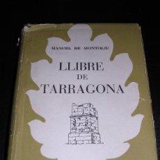 Libros de segunda mano: MANUEL DE MONTOLIU, LLIBRE DE TARRAGONA, , EDT, SELECTA, BARCELONA, 1953, 1 EDC. Nº127. Lote 9935360